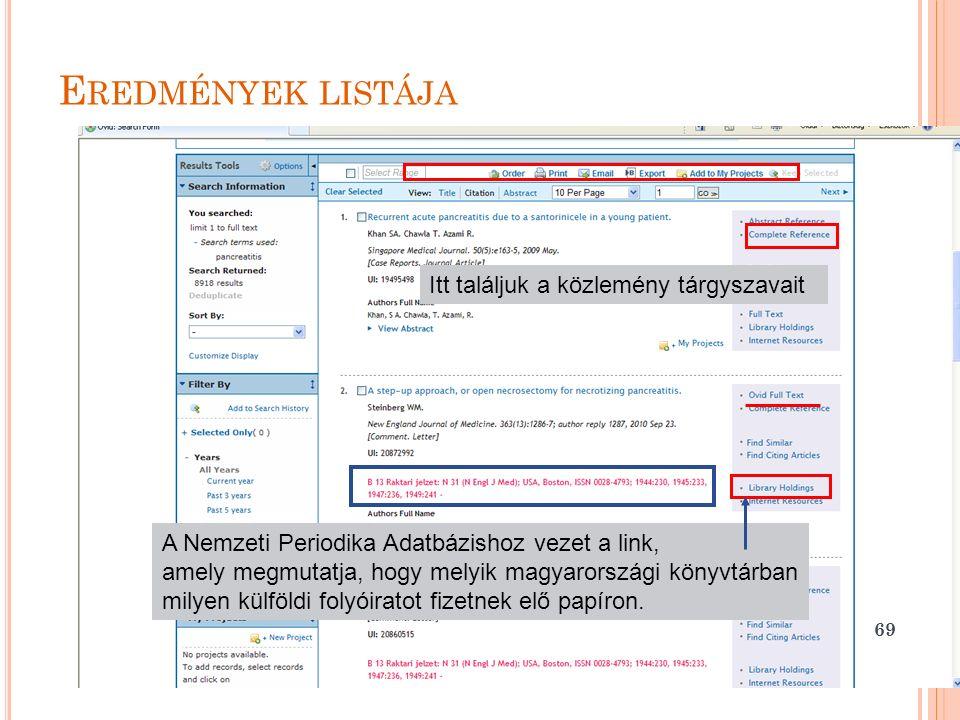 E REDMÉNYEK LISTÁJA 69 Itt találjuk a közlemény tárgyszavait A Nemzeti Periodika Adatbázishoz vezet a link, amely megmutatja, hogy melyik magyarországi könyvtárban milyen külföldi folyóiratot fizetnek elő papíron.