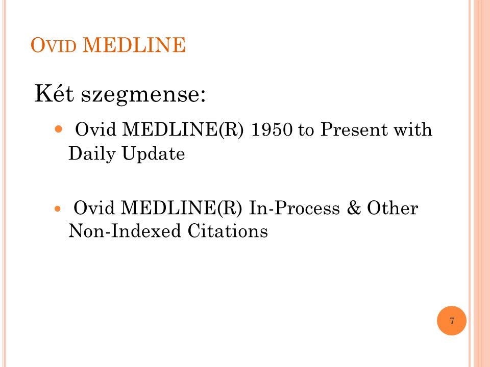 O VID MEDLINE Két szegmense: Ovid MEDLINE(R) 1950 to Present with Daily Update Ovid MEDLINE(R) In-Process & Other Non-Indexed Citations 7