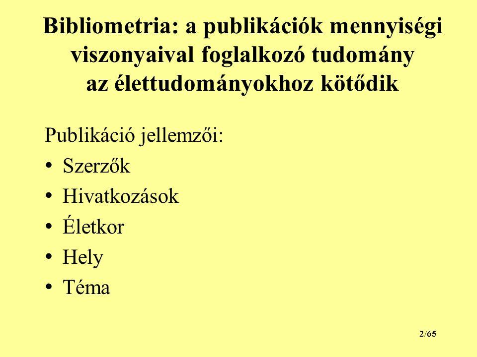 Bibliometria: a publikációk mennyiségi viszonyaival foglalkozó tudomány az élettudományokhoz kötődik Publikáció jellemzői: Szerzők Hivatkozások Életkor Hely Téma 2/65