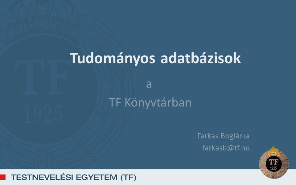 Tudományos adatbázisok a TF Könyvtárban Farkas Boglárka farkasb@tf.hu