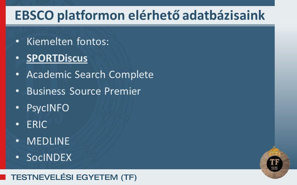 EBSCO platformon elérhető adatbázisaink Kiemelten fontos: SPORTDiscus Academic Search Complete Business Source Premier PsycINFO ERIC MEDLINE SocINDEX