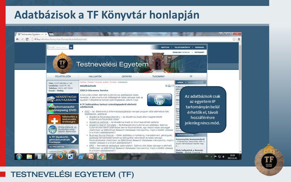 Adatbázisok a TF Könyvtár honlapján Az adatbázisok csak az egyetem IP tartományán belül érhetők el, távoli hozzáférésre jelenleg nincs mód.