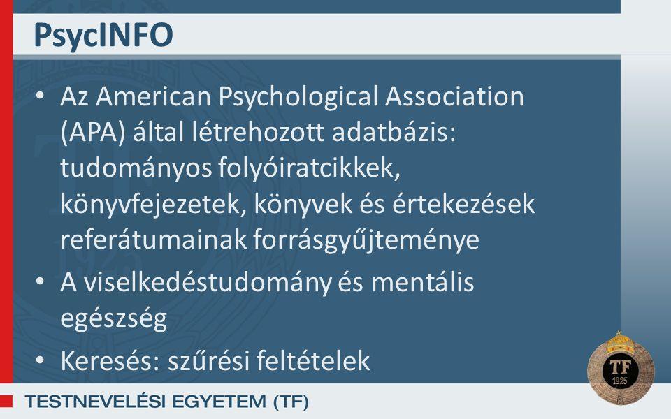 PsycINFO Az American Psychological Association (APA) által létrehozott adatbázis: tudományos folyóiratcikkek, könyvfejezetek, könyvek és értekezések referátumainak forrásgyűjteménye A viselkedéstudomány és mentális egészség Keresés: szűrési feltételek