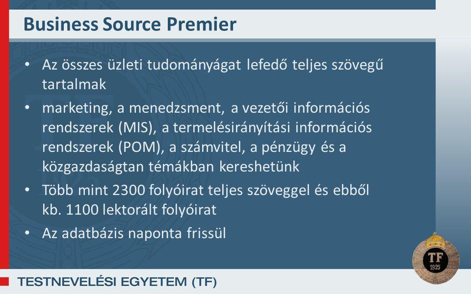 Business Source Premier Az összes üzleti tudományágat lefedő teljes szövegű tartalmak marketing, a menedzsment, a vezetői információs rendszerek (MIS), a termelésirányítási információs rendszerek (POM), a számvitel, a pénzügy és a közgazdaságtan témákban kereshetünk Több mint 2300 folyóirat teljes szöveggel és ebből kb.