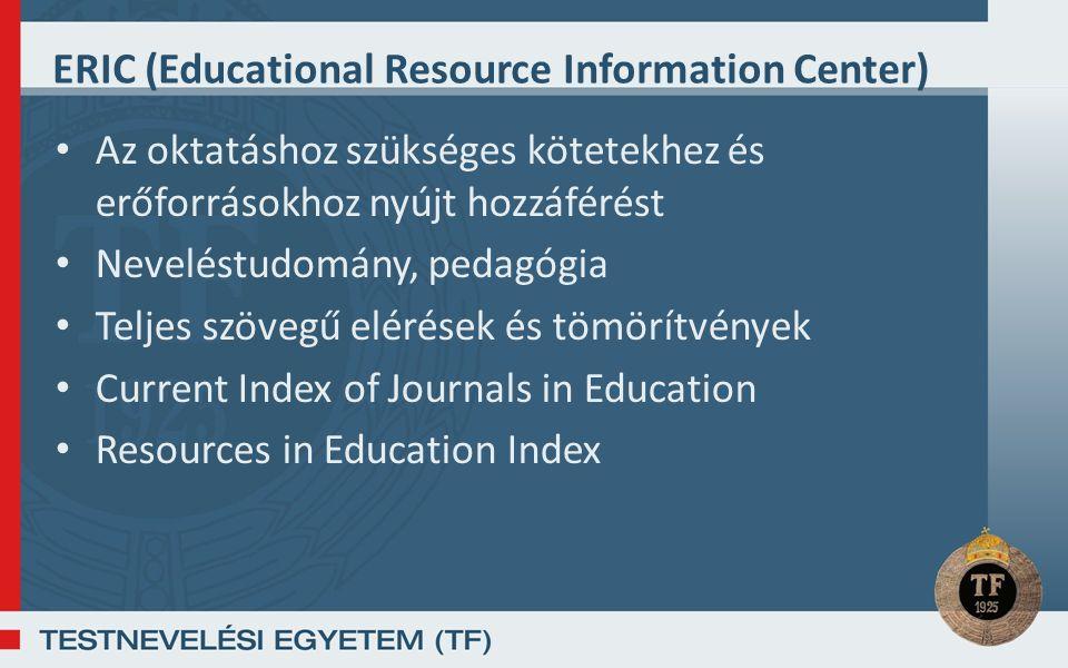 ERIC (Educational Resource Information Center) Az oktatáshoz szükséges kötetekhez és erőforrásokhoz nyújt hozzáférést Neveléstudomány, pedagógia Teljes szövegű elérések és tömörítvények Current Index of Journals in Education Resources in Education Index