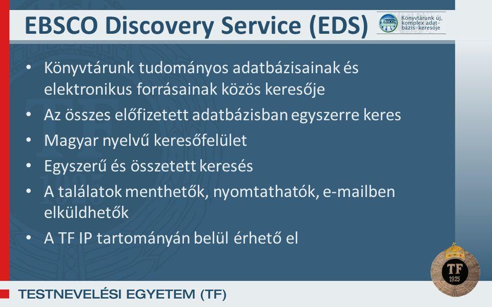 EBSCO Discovery Service (EDS) Könyvtárunk tudományos adatbázisainak és elektronikus forrásainak közös keresője Az összes előfizetett adatbázisban egyszerre keres Magyar nyelvű keresőfelület Egyszerű és összetett keresés A találatok menthetők, nyomtathatók, e-mailben elküldhetők A TF IP tartományán belül érhető el