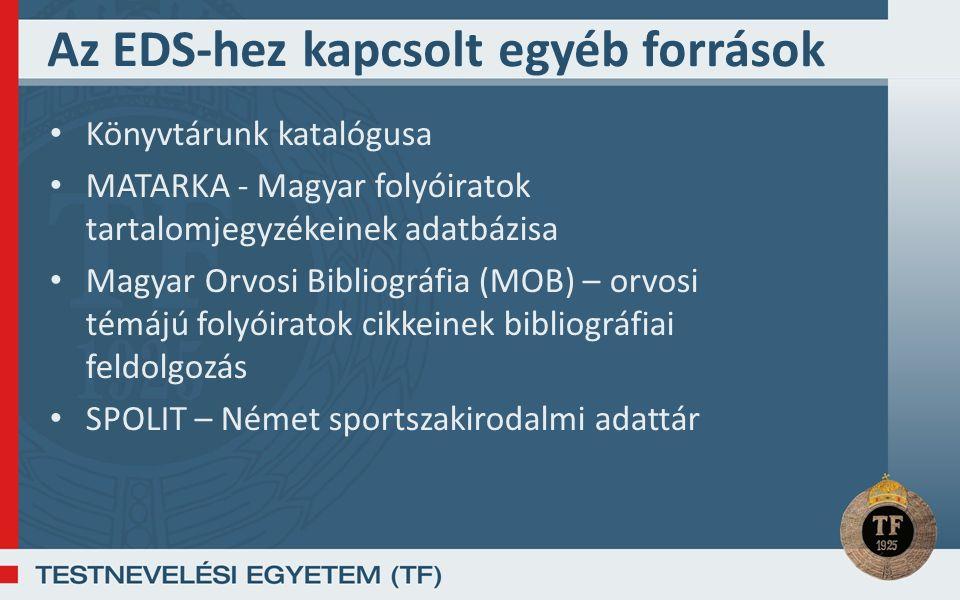 Az EDS-hez kapcsolt egyéb források Könyvtárunk katalógusa MATARKA - Magyar folyóiratok tartalomjegyzékeinek adatbázisa Magyar Orvosi Bibliográfia (MOB) – orvosi témájú folyóiratok cikkeinek bibliográfiai feldolgozás SPOLIT – Német sportszakirodalmi adattár