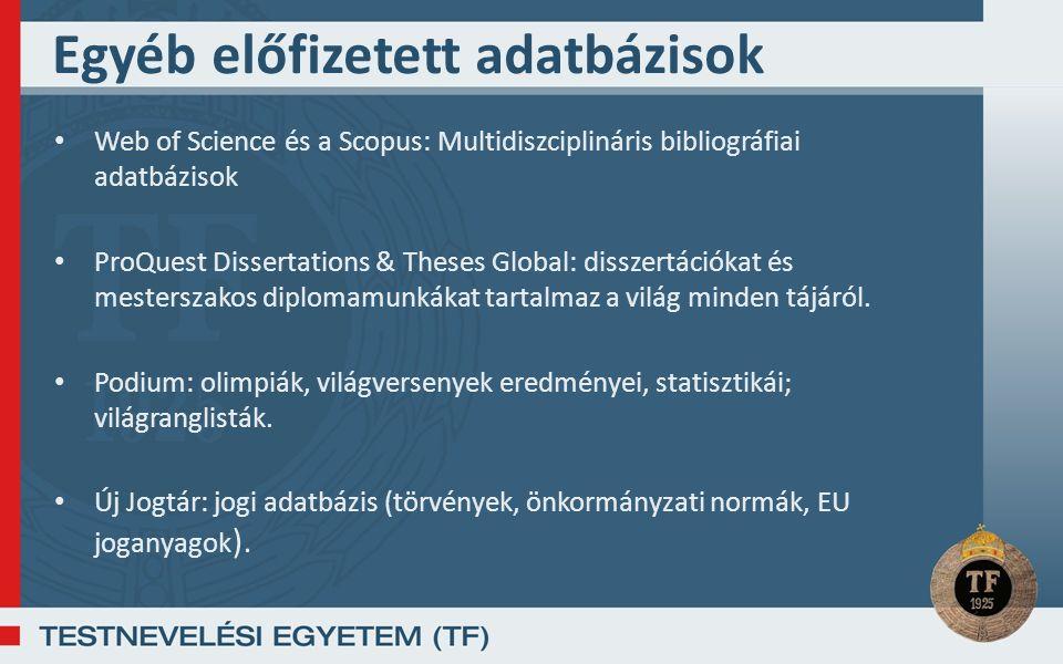 Egyéb előfizetett adatbázisok Web of Science és a Scopus: Multidiszciplináris bibliográfiai adatbázisok ProQuest Dissertations & Theses Global: disszertációkat és mesterszakos diplomamunkákat tartalmaz a világ minden tájáról.