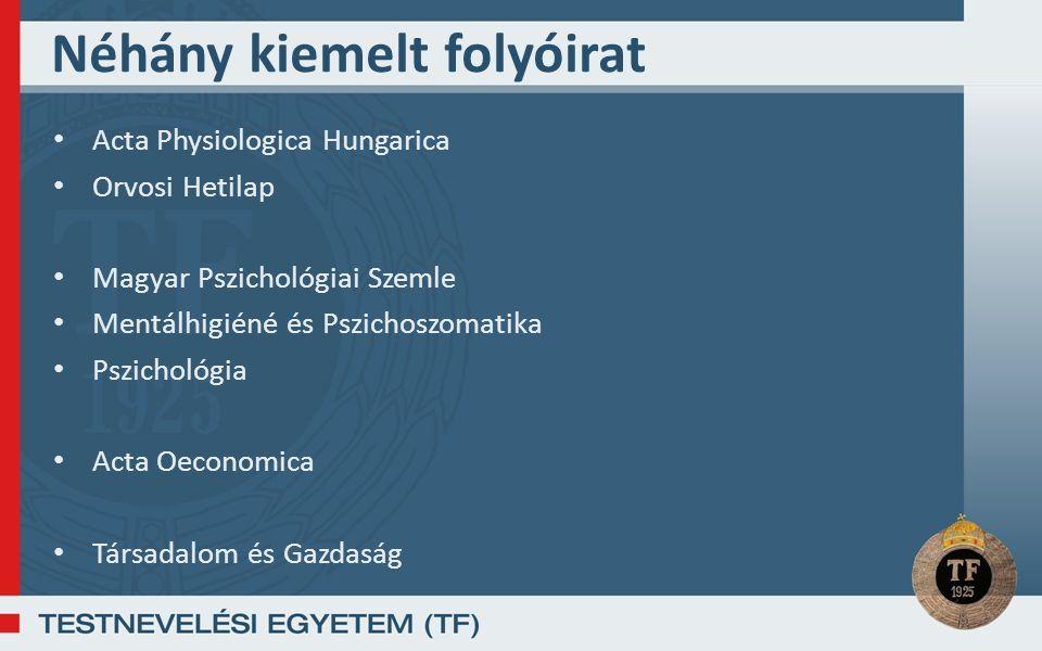 Néhány kiemelt folyóirat Acta Physiologica Hungarica Orvosi Hetilap Magyar Pszichológiai Szemle Mentálhigiéné és Pszichoszomatika Pszichológia Acta Oeconomica Társadalom és Gazdaság