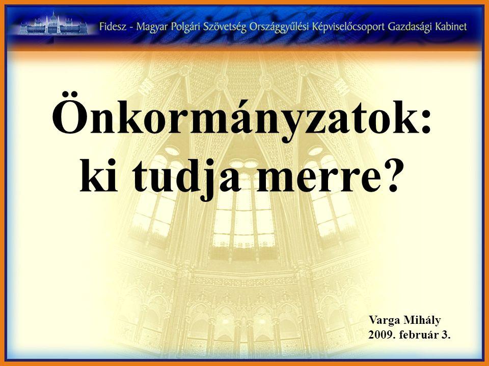 Önkormányzatok: ki tudja merre Varga Mihály 2009. február 3.