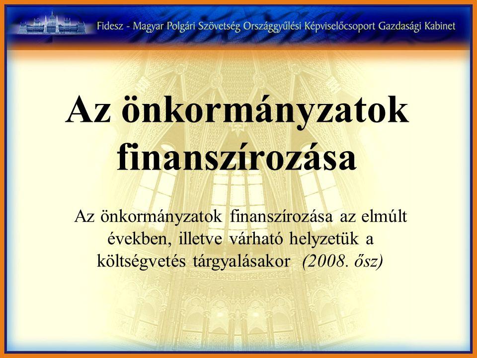Az önkormányzatok finanszírozása az elmúlt években, illetve várható helyzetük a költségvetés tárgyalásakor (2008. ősz) Az önkormányzatok finanszírozás