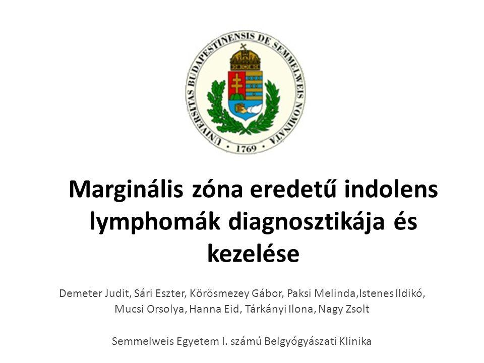 Marginális zóna eredetű indolens lymphomák diagnosztikája és kezelése Demeter Judit, Sári Eszter, Körösmezey Gábor, Paksi Melinda,Istenes Ildikó, Mucs