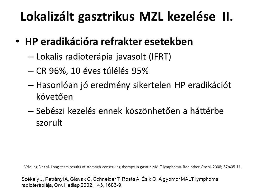 Lokalizált gasztrikus MZL kezelése II. HP eradikációra refrakter esetekben – Lokalis radioterápia javasolt (IFRT) – CR 96%, 10 éves túlélés 95% – Haso