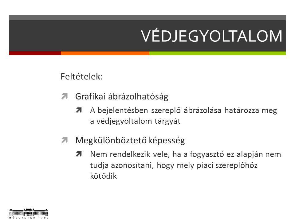 VÉDJEGYOLTALOM Feltételek:  Grafikai ábrázolhatóság  A bejelentésben szereplő ábrázolása határozza meg a védjegyoltalom tárgyát  Megkülönböztető ké