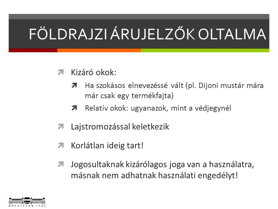 FÖLDRAJZI ÁRUJELZŐK OLTALMA  Kizáró okok:  Ha szokásos elnevezéssé vált (pl.