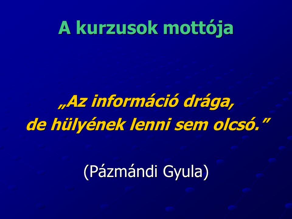 """A kurzusok mottója """"Az információ drága, de hülyének lenni sem olcsó. (Pázmándi Gyula)"""