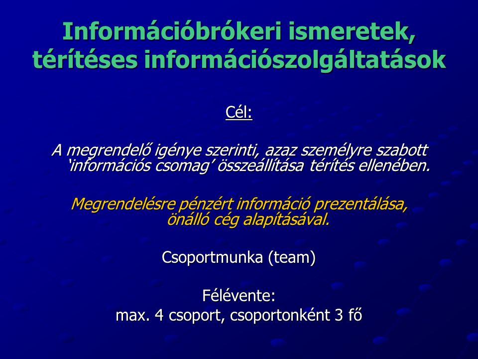 Információbrókeri ismeretek, térítéses információszolgáltatások Cél: A megrendelő igénye szerinti, azaz személyre szabott 'információs csomag' összeállítása térítés ellenében.
