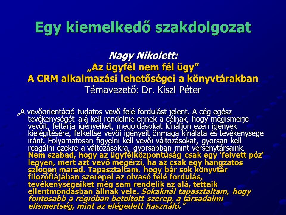 """Egy kiemelkedő szakdolgozat Nagy Nikolett: """"Az ügyfél nem fél ügy A CRM alkalmazási lehetőségei a könyvtárakban Témavezető: Dr."""
