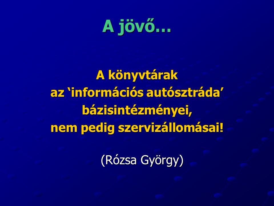 A jövő… A könyvtárak az 'információs autósztráda' bázisintézményei, nem pedig szervizállomásai.
