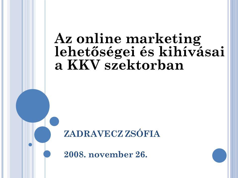 ZADRAVECZ ZSÓFIA 2008. november 26. Az online marketing lehetőségei és kihívásai a KKV szektorban