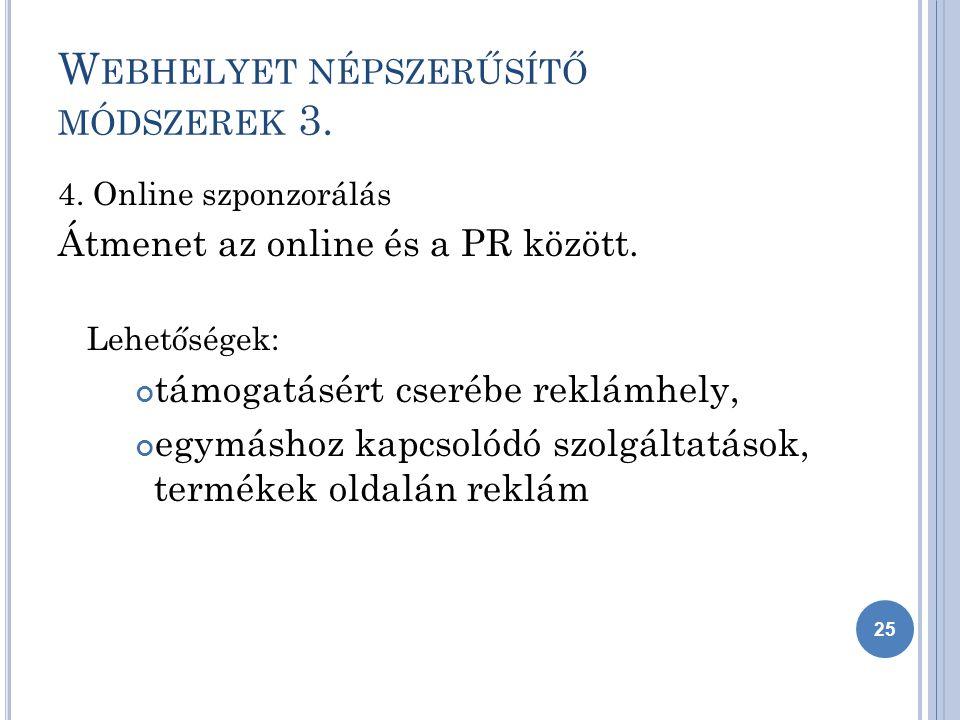 W EBHELYET NÉPSZERŰSÍTŐ MÓDSZEREK 3. 4. Online szponzorálás Átmenet az online és a PR között.