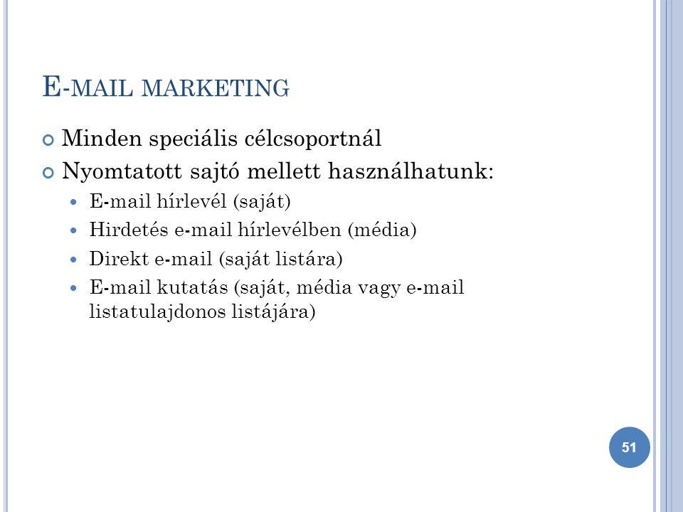 E- MAIL MARKETING Minden speciális célcsoportnál Nyomtatott sajtó mellett használhatunk: E-mail hírlevél (saját) Hirdetés e-mail hírlevélben (média) Direkt e-mail (saját listára) E-mail kutatás (saját, média vagy e-mail listatulajdonos listájára) 51
