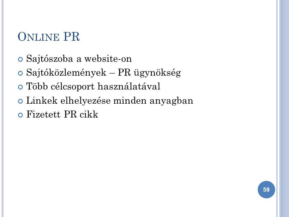 O NLINE PR Sajtószoba a website-on Sajtóközlemények – PR ügynökség Több célcsoport használatával Linkek elhelyezése minden anyagban Fizetett PR cikk 59