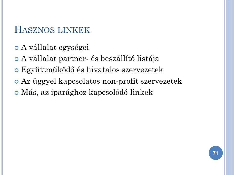 H ASZNOS LINKEK A vállalat egységei A vállalat partner- és beszállító listája Együttműködő és hivatalos szervezetek Az üggyel kapcsolatos non-profit szervezetek Más, az iparághoz kapcsolódó linkek 71