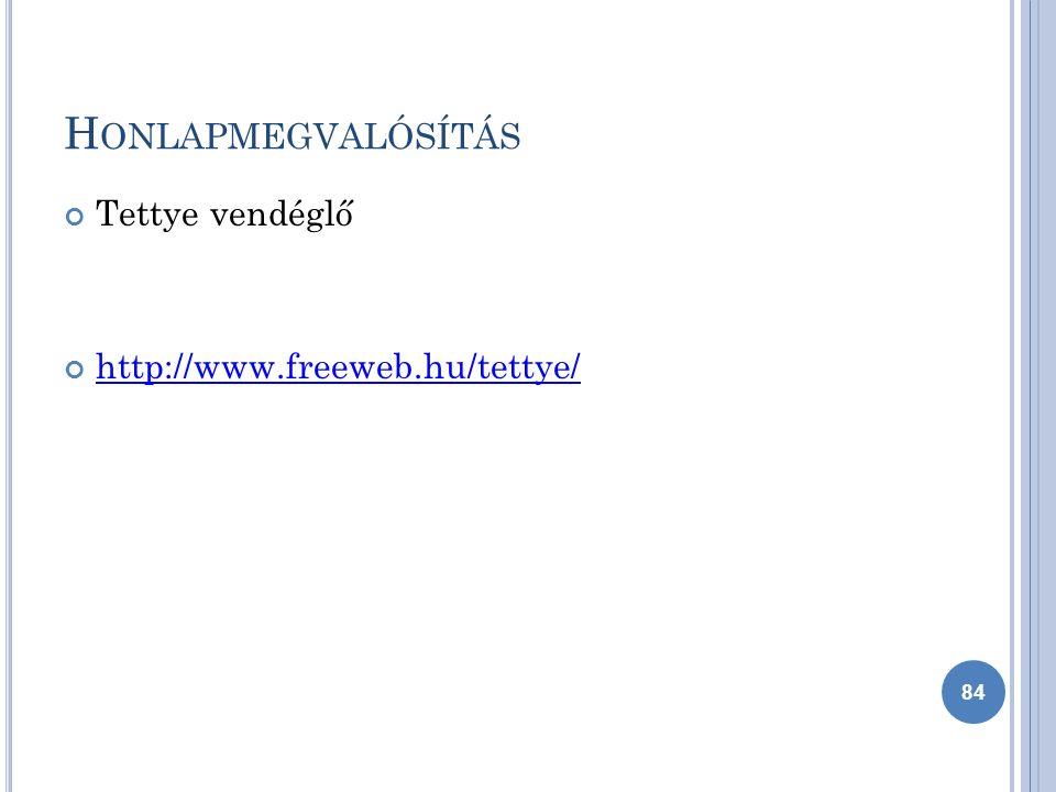 H ONLAPMEGVALÓSÍTÁS Tettye vendéglő http://www.freeweb.hu/tettye/ 84