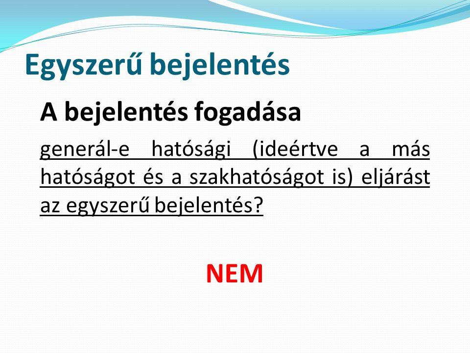 Egyszerű bejelentés A bejelentés fogadása generál-e hatósági (ideértve a más hatóságot és a szakhatóságot is) eljárást az egyszerű bejelentés.