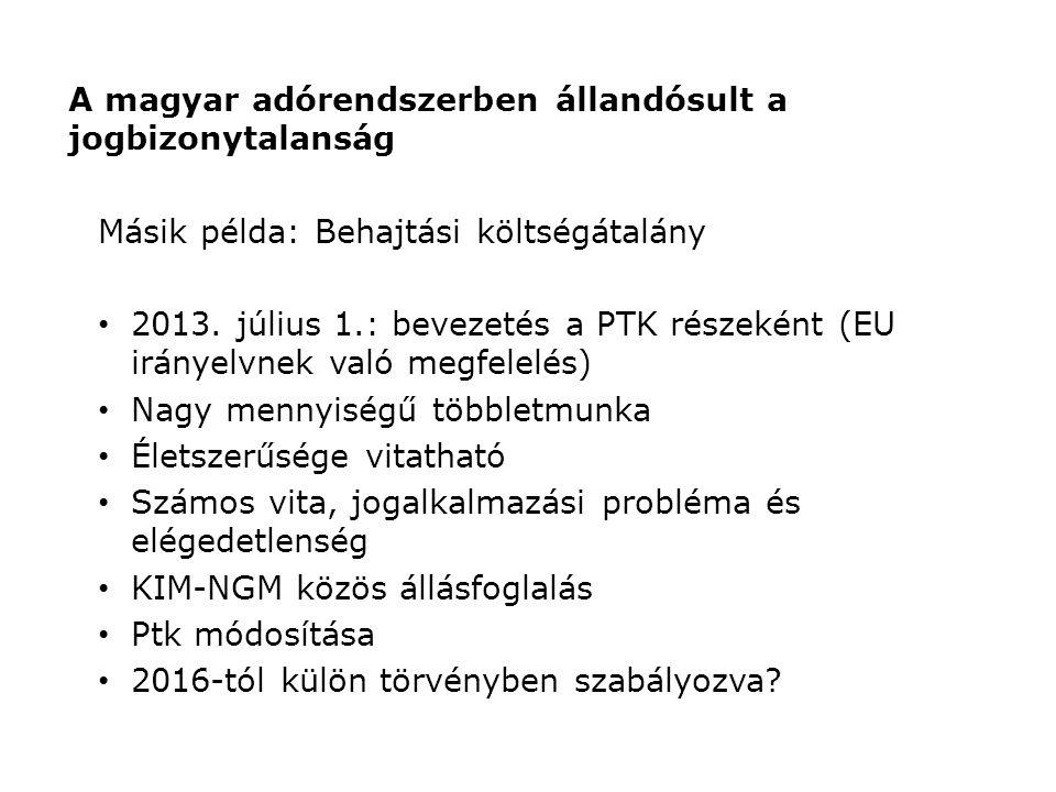 A magyar adórendszerben állandósult a jogbizonytalanság Másik példa: Behajtási költségátalány 2013.