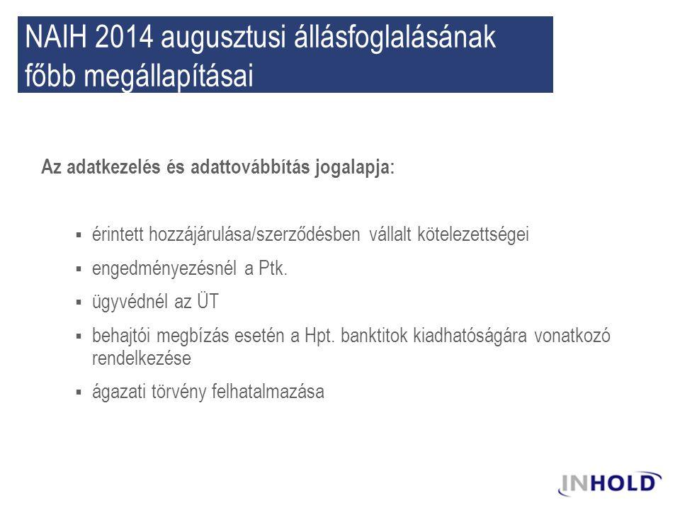 NAIH 2014 augusztusi állásfoglalásának főbb megállapításai Az adatkezelés és adattovábbítás jogalapja:  érintett hozzájárulása/szerződésben vállalt kötelezettségei  engedményezésnél a Ptk.