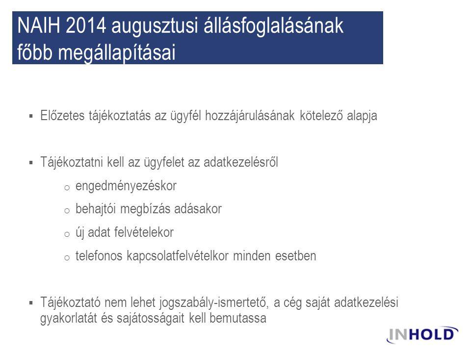 NAIH 2014 augusztusi állásfoglalásának főbb megállapításai  Előzetes tájékoztatás az ügyfél hozzájárulásának kötelező alapja  Tájékoztatni kell az ü