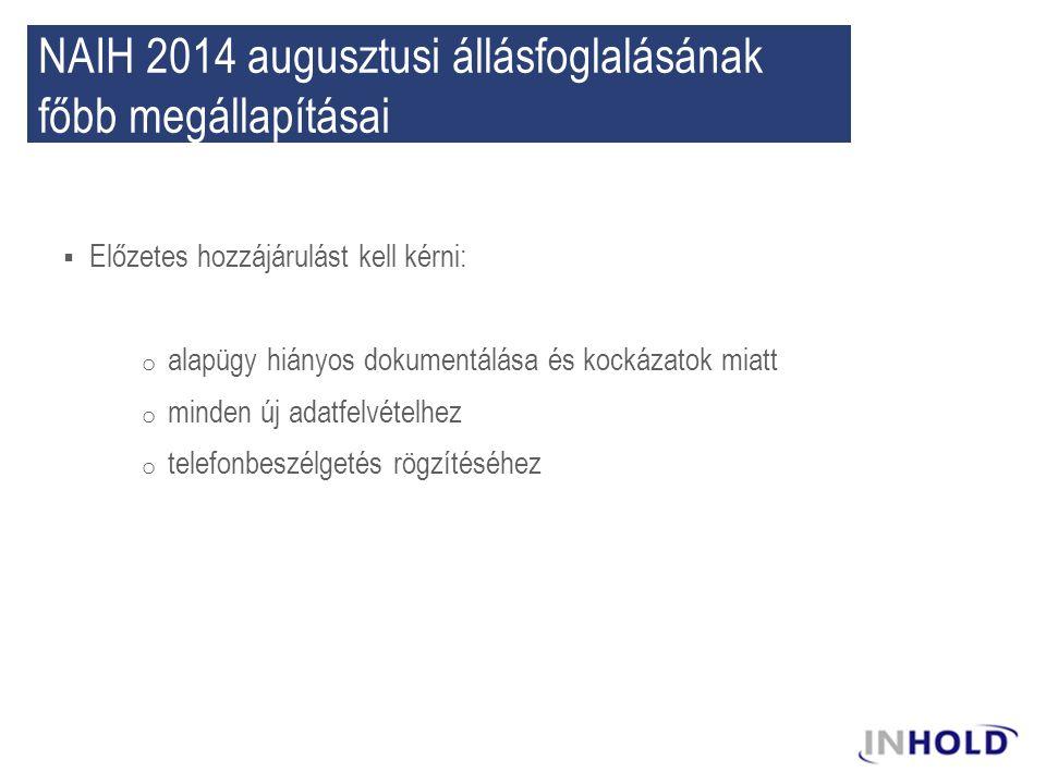 NAIH 2014 augusztusi állásfoglalásának főbb megállapításai  Előzetes hozzájárulást kell kérni: o alapügy hiányos dokumentálása és kockázatok miatt o minden új adatfelvételhez o telefonbeszélgetés rögzítéséhez