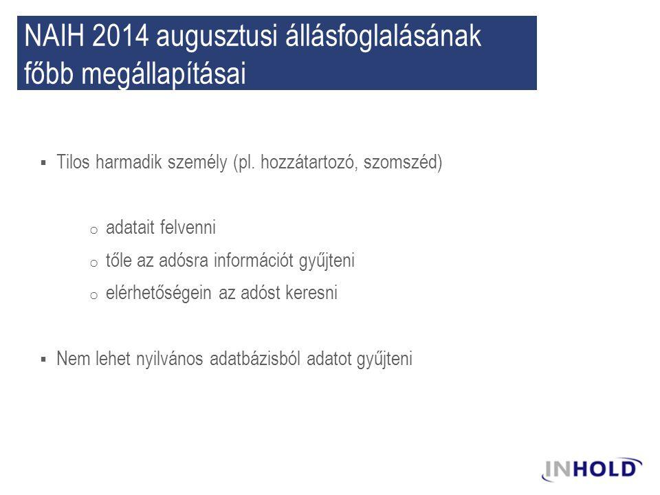 NAIH 2014 augusztusi állásfoglalásának főbb megállapításai  Tilos harmadik személy (pl. hozzátartozó, szomszéd) o adatait felvenni o tőle az adósra i
