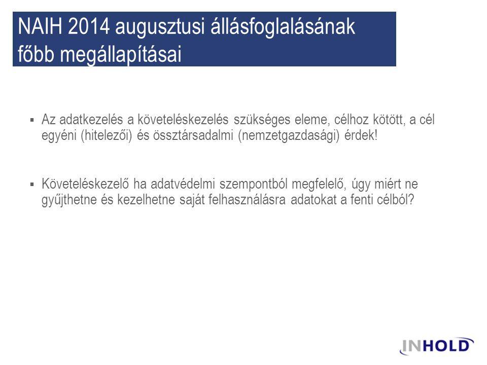NAIH 2014 augusztusi állásfoglalásának főbb megállapításai  Az adatkezelés a követeléskezelés szükséges eleme, célhoz kötött, a cél egyéni (hitelezői