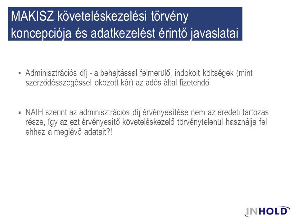 MAKISZ követeléskezelési törvény koncepciója és adatkezelést érintő javaslatai  Adminisztrációs díj - a behajtással felmerülő, indokolt költségek (mi
