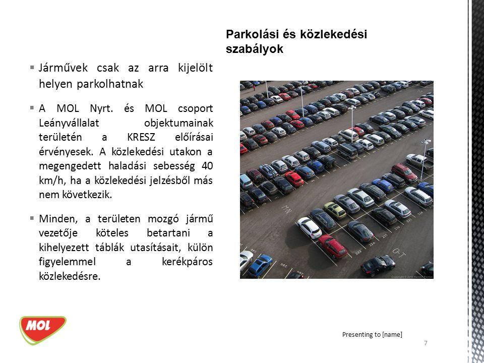  Járművek csak az arra kijelölt helyen parkolhatnak  A MOL Nyrt. és MOL csoport Leányvállalat objektumainak területén a KRESZ előírásai érvényesek.