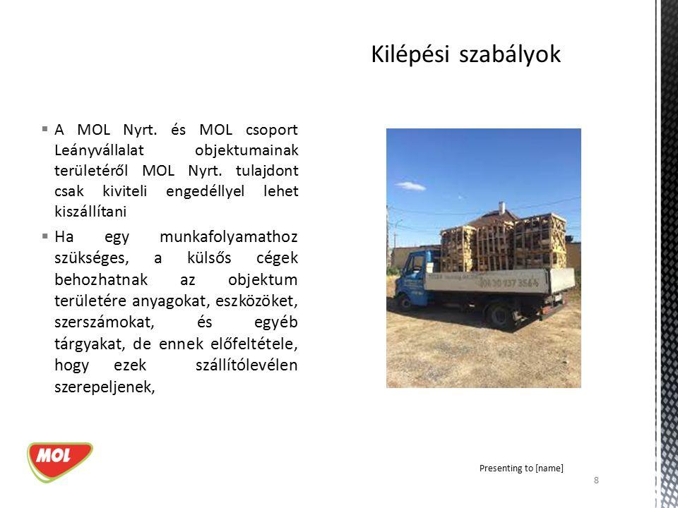  A MOL Nyrt. és MOL csoport Leányvállalat objektumainak területéről MOL Nyrt. tulajdont csak kiviteli engedéllyel lehet kiszállítani  Ha egy munkafo