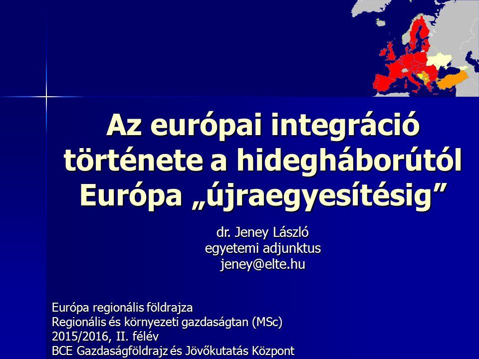 """Az európai integráció története a hidegháborútól Európa """"újraegyesítésig Európa regionális földrajza Regionális és környezeti gazdaságtan (MSc) 2015/2016, II."""