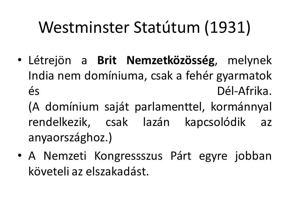 Westminster Statútum (1931) Létrejön a Brit Nemzetközösség, melynek India nem domíniuma, csak a fehér gyarmatok és Dél-Afrika.