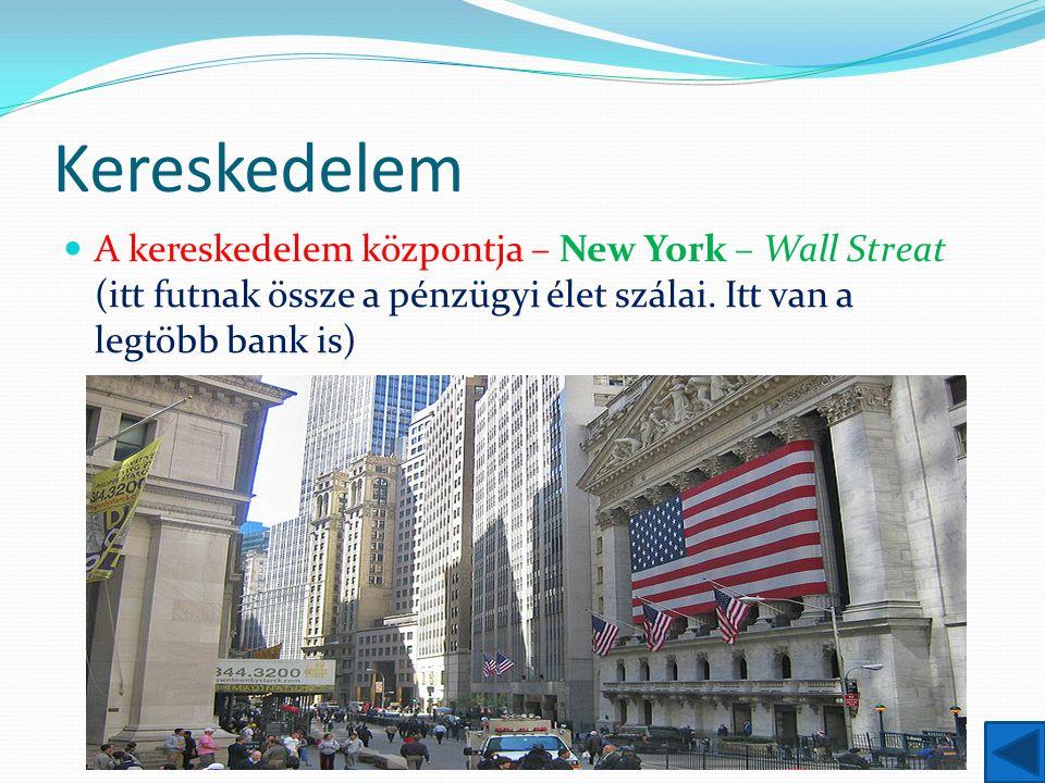 Kereskedelem A kereskedelem központja – New York – Wall Streat (itt futnak össze a pénzügyi élet szálai.
