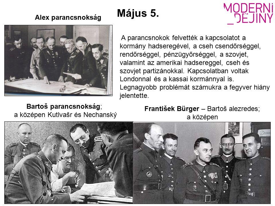 Bartoš parancsnokság; a középen Kutlvašr és Nechanský František Bürger – Bartoš alezredes; a középen Alex parancsnokság A parancsnokok felvették a kapcsolatot a kormány hadseregével, a cseh csendőrséggel, rendőrséggel, pénzügyőrséggel, a szovjet, valamint az amerikai hadsereggel, cseh és szovjet partizánokkal.