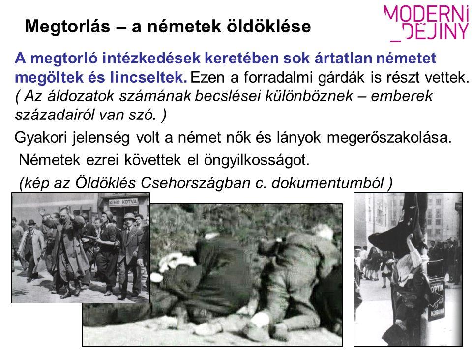 Megtorlás – a németek öldöklése A megtorló intézkedések keretében sok ártatlan németet megöltek és lincseltek.