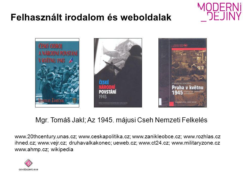 Felhasznált irodalom és weboldalak www.20thcentury.unas.cz; www.ceskapolitika.cz; www.zanikleobce.cz; www.rozhlas.cz ihned.cz; www.vejr.cz; druhavalkakonec; ueweb.cz; www.ct24.cz; www.militaryzone.cz www.ahmp.cz; wikipedia Mgr.