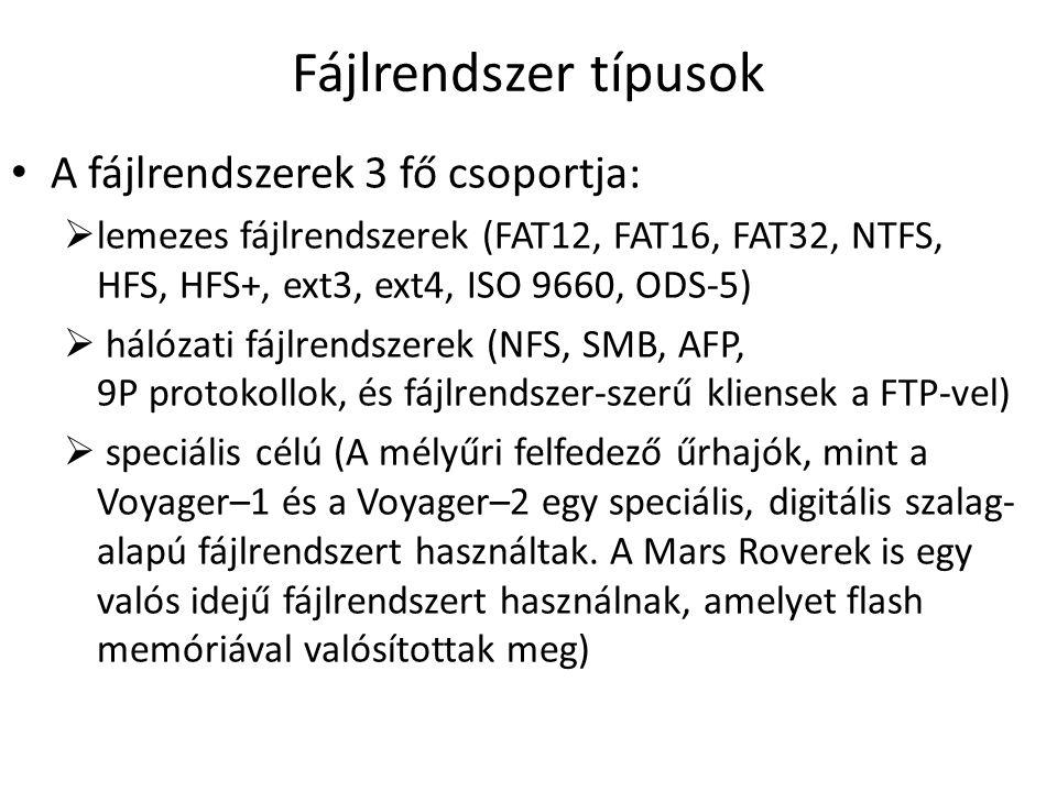 Fájlrendszer típusok A fájlrendszerek 3 fő csoportja:  lemezes fájlrendszerek (FAT12, FAT16, FAT32, NTFS, HFS, HFS+, ext3, ext4, ISO 9660, ODS-5)  hálózati fájlrendszerek (NFS, SMB, AFP, 9P protokollok, és fájlrendszer-szerű kliensek a FTP-vel)  speciális célú (A mélyűri felfedező űrhajók, mint a Voyager–1 és a Voyager–2 egy speciális, digitális szalag- alapú fájlrendszert használtak.