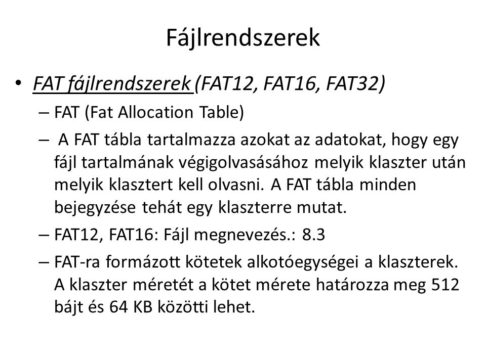 FAT fájlrendszerek (FAT12, FAT16, FAT32) – FAT (Fat Allocation Table) – A FAT tábla tartalmazza azokat az adatokat, hogy egy fájl tartalmának végigolv