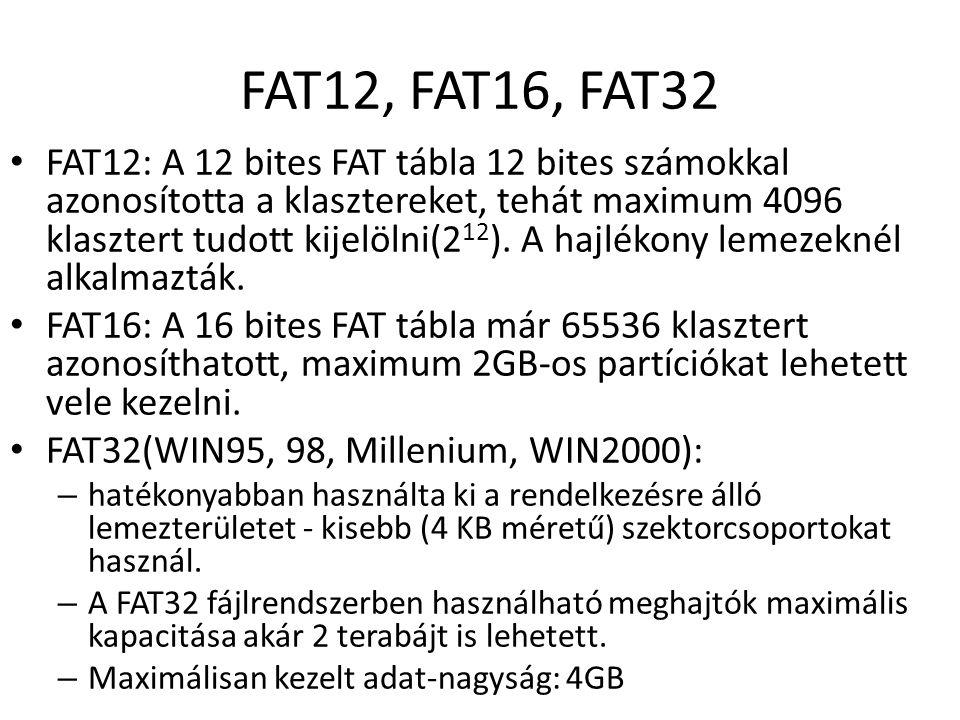 FAT12, FAT16, FAT32 FAT12: A 12 bites FAT tábla 12 bites számokkal azonosította a klasztereket, tehát maximum 4096 klasztert tudott kijelölni(2 12 ).
