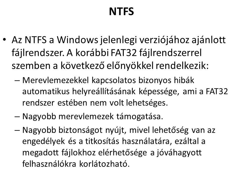 NTFS Az NTFS a Windows jelenlegi verziójához ajánlott fájlrendszer.