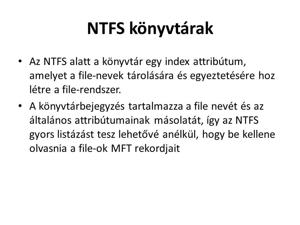 NTFS könyvtárak Az NTFS alatt a könyvtár egy index attribútum, amelyet a file-nevek tárolására és egyeztetésére hoz létre a file-rendszer.